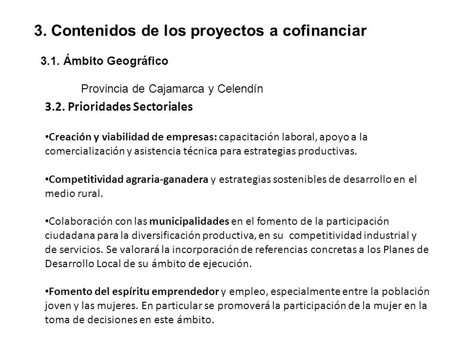 3. Contenidos de los proyectos a cofinanciar 3.1. Ámbito Geográfico Provincia de Cajamarca y Celendín 3.2. Prioridades Sectoriales Creación y viabilid