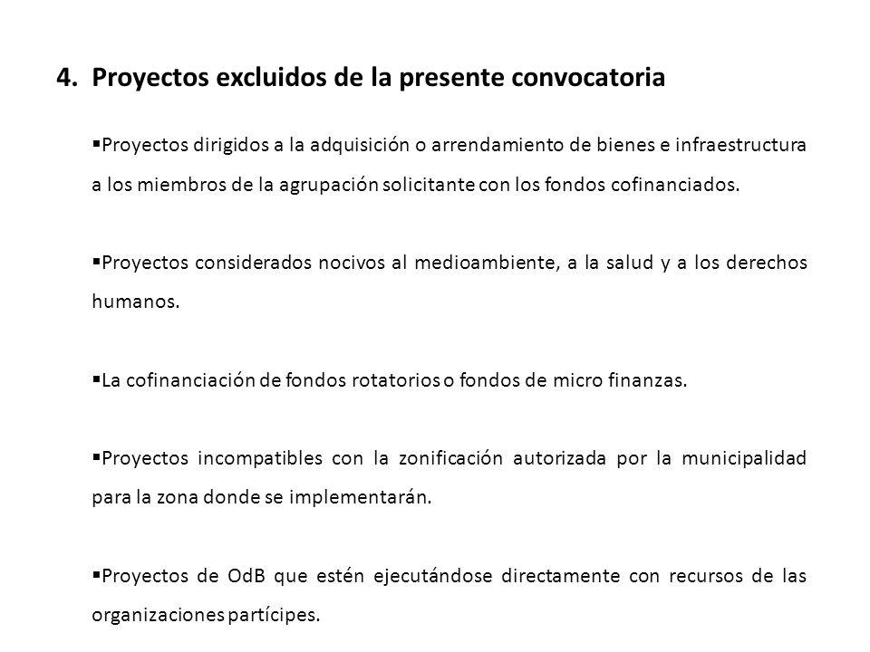 4. Proyectos excluidos de la presente convocatoria Proyectos dirigidos a la adquisición o arrendamiento de bienes e infraestructura a los miembros de