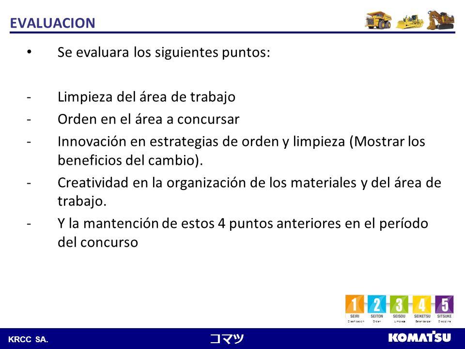 Komatsu Chile S.A. KRCC SA. Se evaluara los siguientes puntos: -Limpieza del área de trabajo -Orden en el área a concursar -Innovación en estrategias