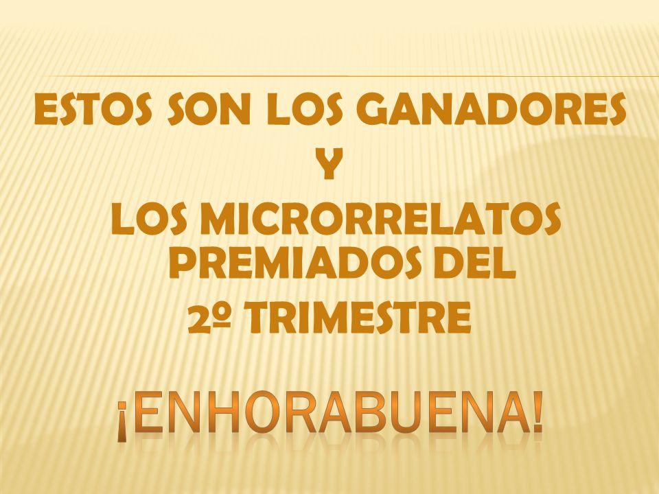 ESTOS SON LOS GANADORES Y LOS MICRORRELATOS PREMIADOS DEL 2º TRIMESTRE