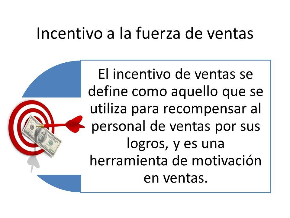 Incentivo a la fuerza de ventas El incentivo de ventas se define como aquello que se utiliza para recompensar al personal de ventas por sus logros, y