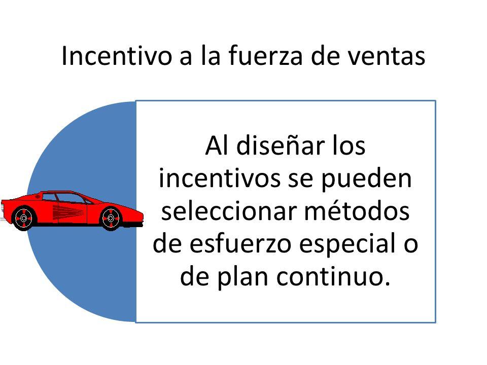 Incentivo a la fuerza de ventas Al diseñar los incentivos se pueden seleccionar métodos de esfuerzo especial o de plan continuo.