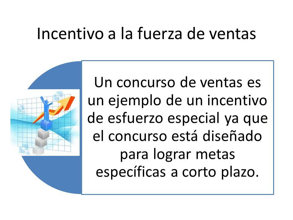 Incentivo a la fuerza de ventas Un concurso de ventas es un ejemplo de un incentivo de esfuerzo especial ya que el concurso está diseñado para lograr