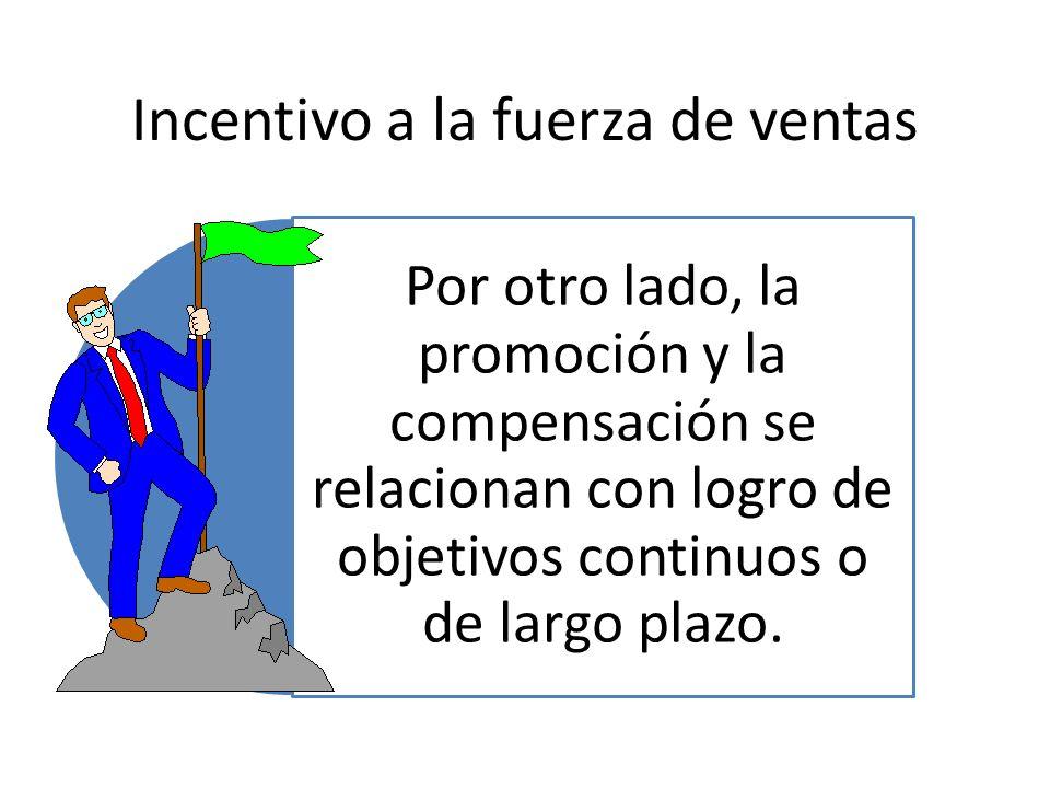 Incentivo a la fuerza de ventas Por otro lado, la promoción y la compensación se relacionan con logro de objetivos continuos o de largo plazo.