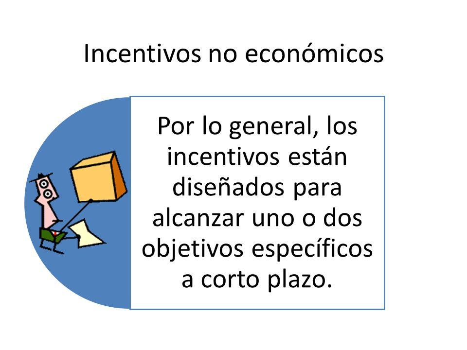 Incentivos no económicos Por lo general, los incentivos están diseñados para alcanzar uno o dos objetivos específicos a corto plazo.