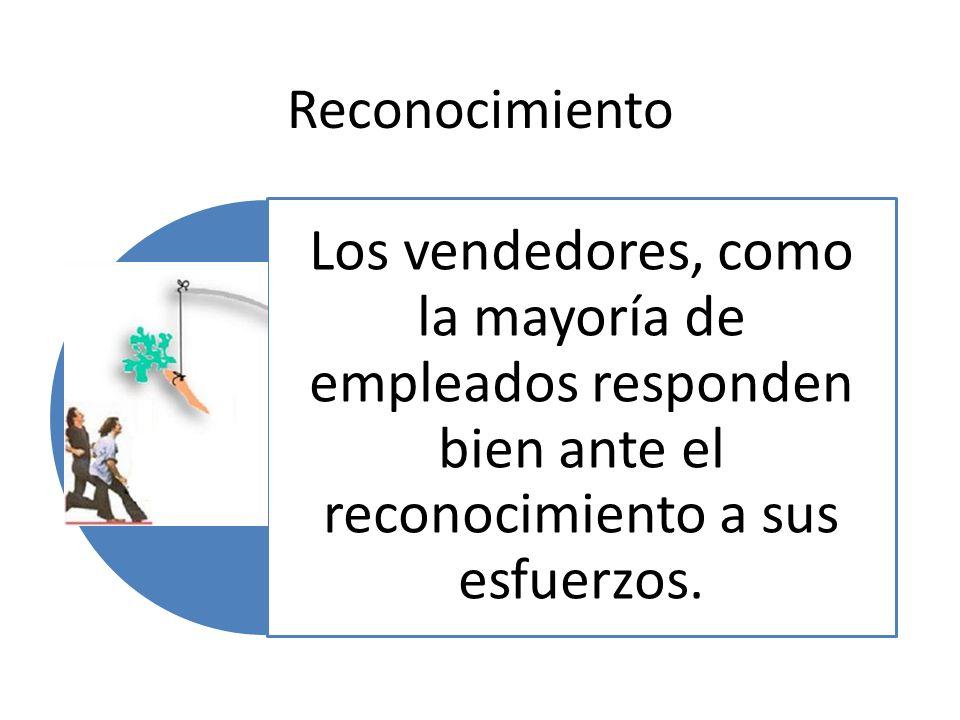 Reconocimiento Los vendedores, como la mayoría de empleados responden bien ante el reconocimiento a sus esfuerzos.