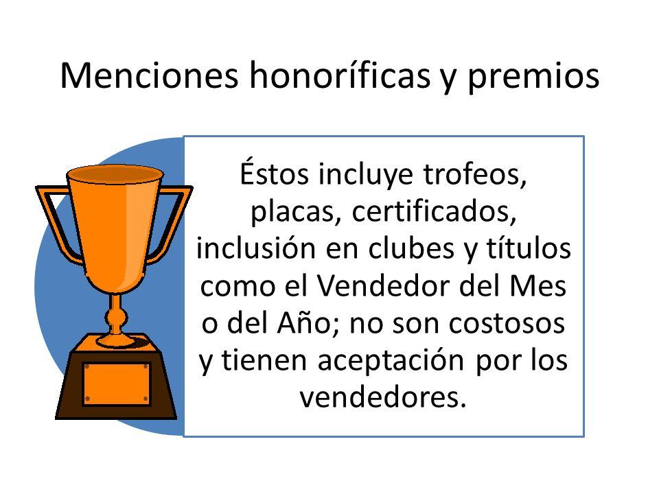 Menciones honoríficas y premios Éstos incluye trofeos, placas, certificados, inclusión en clubes y títulos como el Vendedor del Mes o del Año; no son
