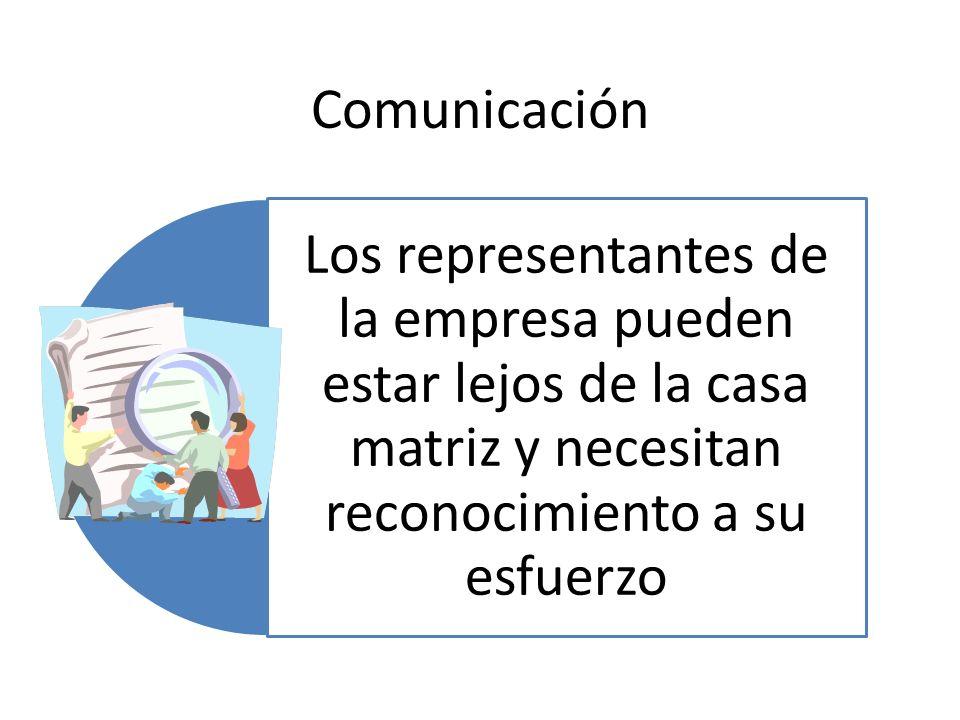 Comunicación Los representantes de la empresa pueden estar lejos de la casa matriz y necesitan reconocimiento a su esfuerzo