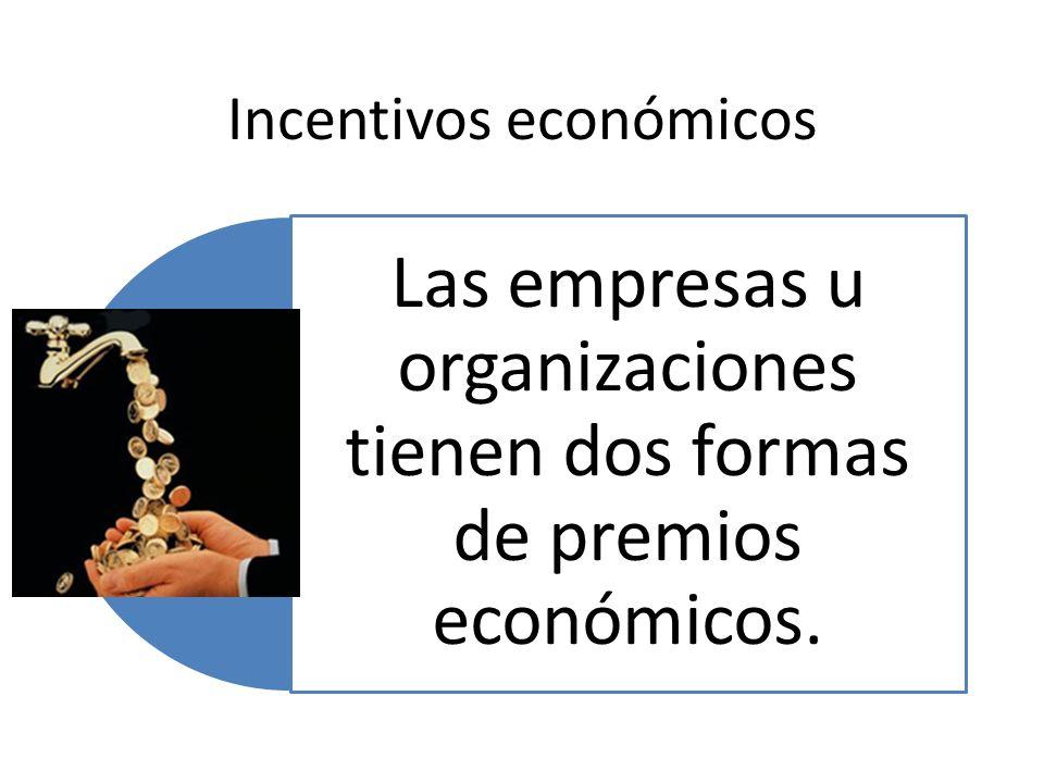 Incentivos económicos Las empresas u organizaciones tienen dos formas de premios económicos.