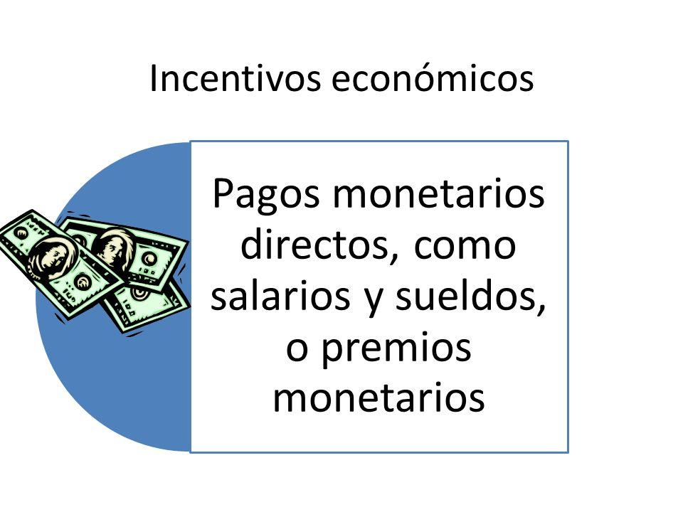 Incentivos económicos Pagos monetarios directos, como salarios y sueldos, o premios monetarios