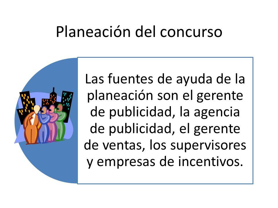 Planeación del concurso Las fuentes de ayuda de la planeación son el gerente de publicidad, la agencia de publicidad, el gerente de ventas, los superv