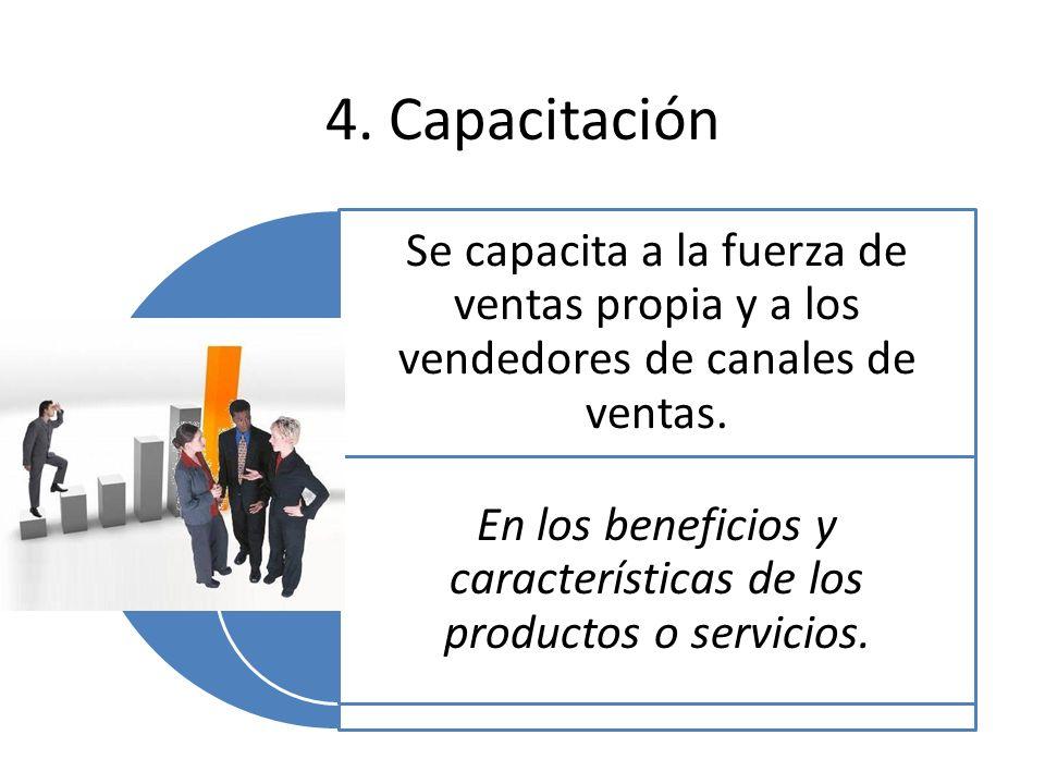 4. Capacitación Se capacita a la fuerza de ventas propia y a los vendedores de canales de ventas. En los beneficios y características de los productos