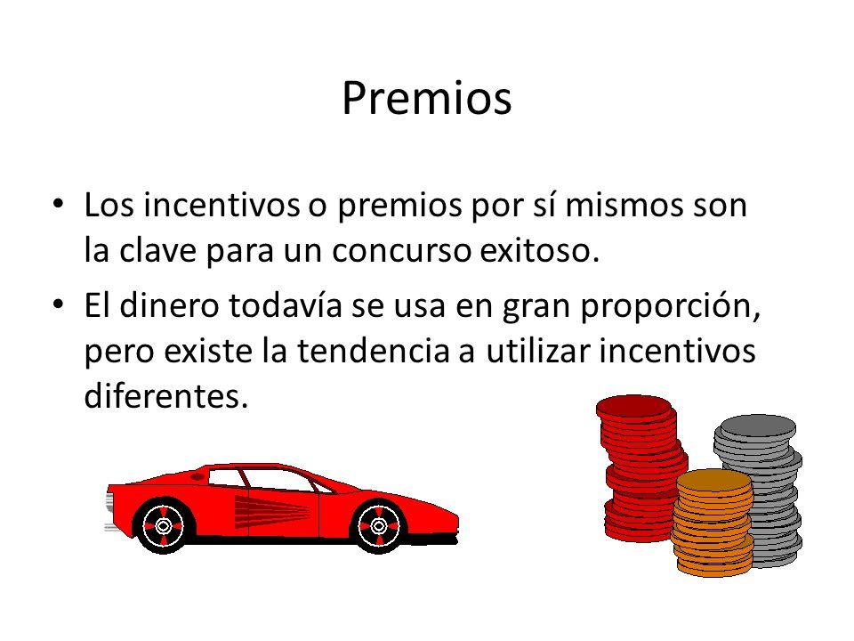 Premios Los incentivos o premios por sí mismos son la clave para un concurso exitoso. El dinero todavía se usa en gran proporción, pero existe la tend