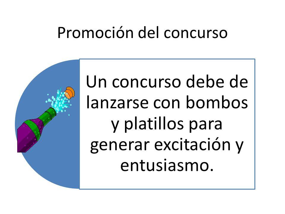 Promoción del concurso Un concurso debe de lanzarse con bombos y platillos para generar excitación y entusiasmo.