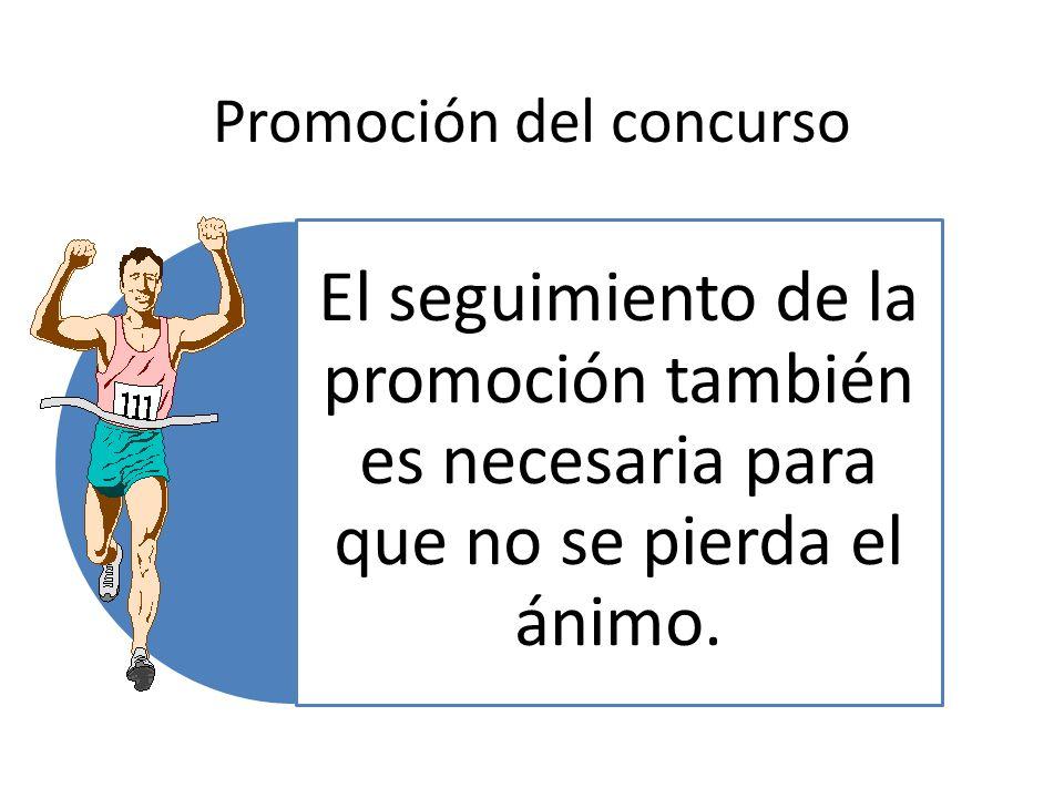 Promoción del concurso El seguimiento de la promoción también es necesaria para que no se pierda el ánimo.