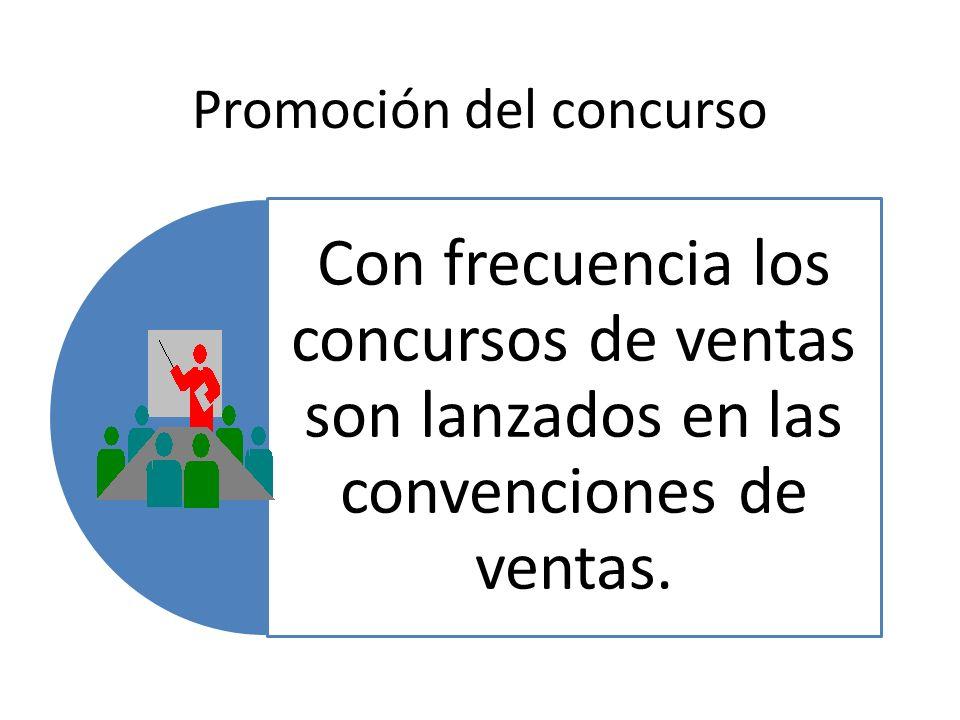 Promoción del concurso Con frecuencia los concursos de ventas son lanzados en las convenciones de ventas.