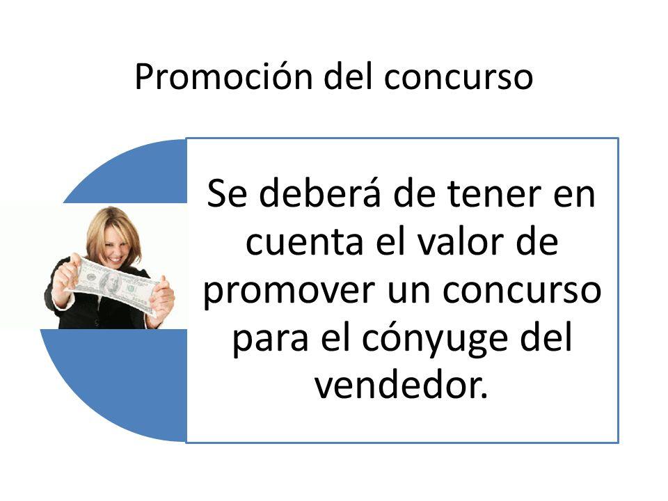Promoción del concurso Se deberá de tener en cuenta el valor de promover un concurso para el cónyuge del vendedor.