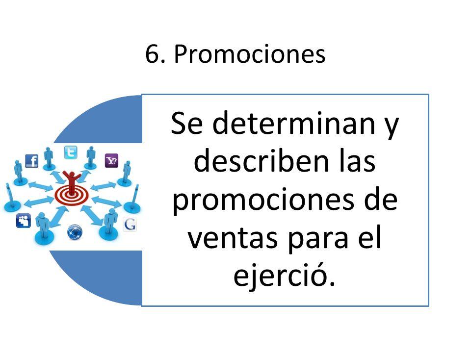6. Promociones Se determinan y describen las promociones de ventas para el ejerció.