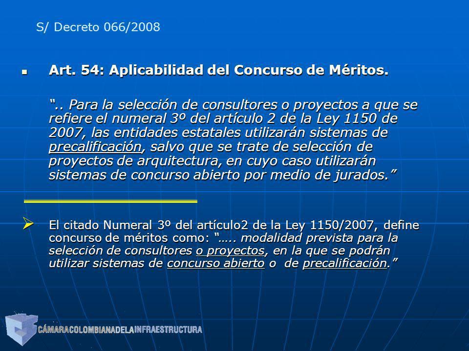 Art. 54: Aplicabilidad del Concurso de Méritos. Art. 54: Aplicabilidad del Concurso de Méritos... Para la selección de consultores o proyectos a que s