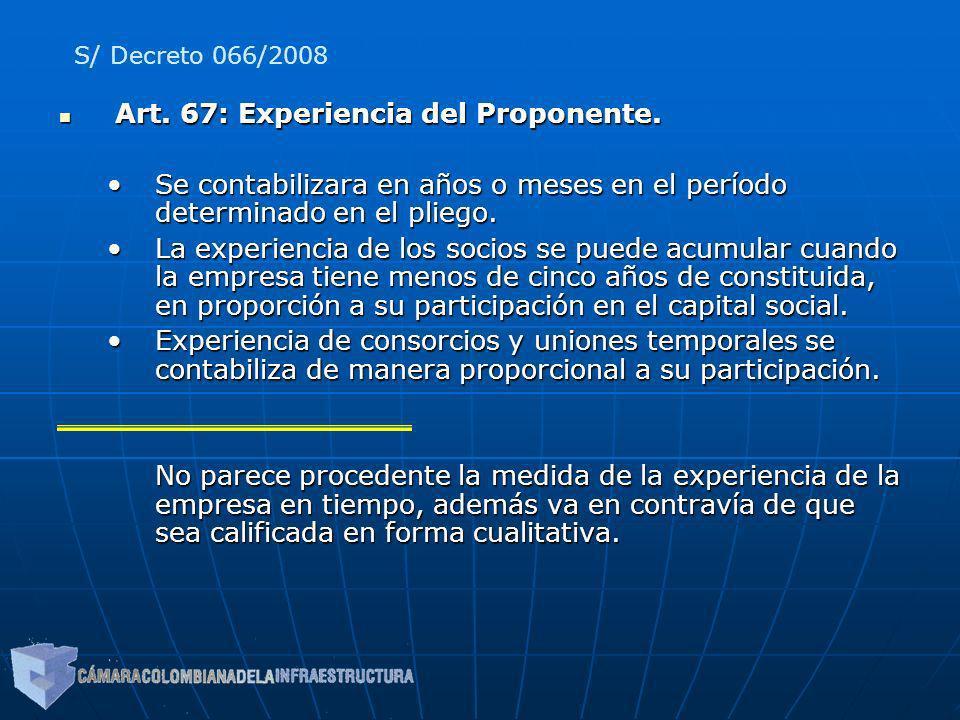 Art. 67: Experiencia del Proponente. Art. 67: Experiencia del Proponente. Se contabilizara en años o meses en el período determinado en el pliego.Se c