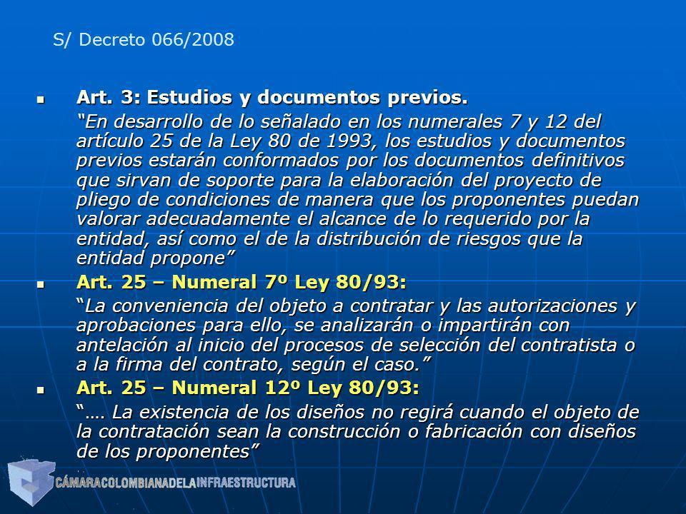 Art. 3: Estudios y documentos previos. Art. 3: Estudios y documentos previos. En desarrollo de lo señalado en los numerales 7 y 12 del artículo 25 de