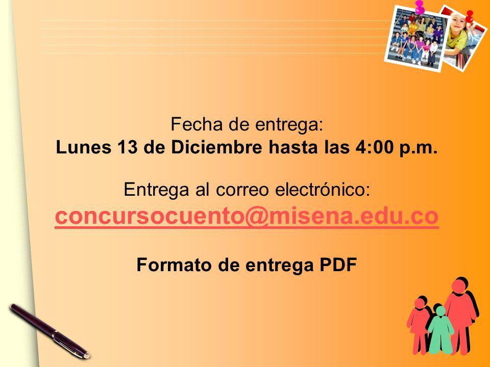 Fecha de entrega: Lunes 13 de Diciembre hasta las 4:00 p.m. Entrega al correo electrónico: concursocuento@misena.edu.co concursocuento@misena.edu.co F