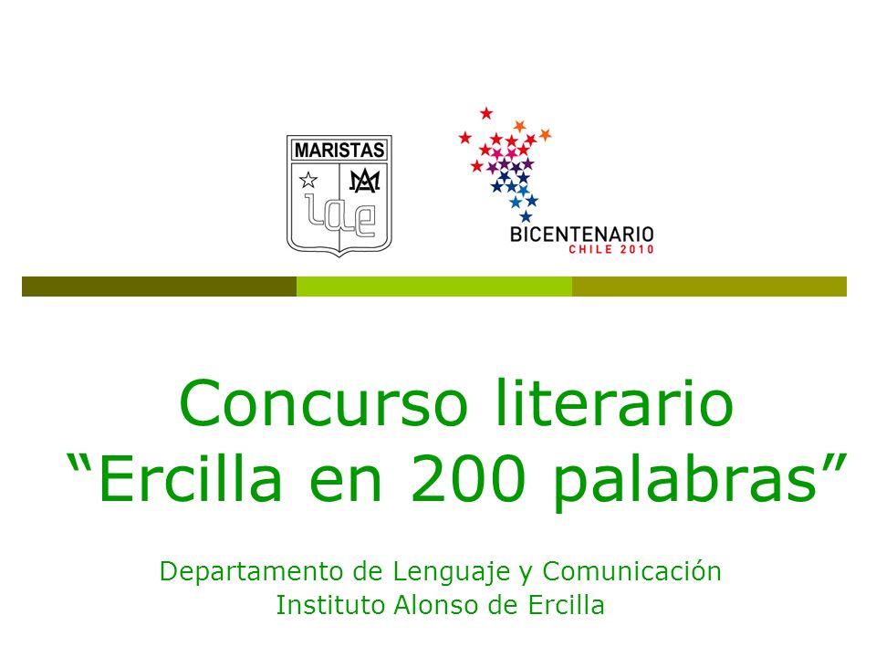 Concurso literario Ercilla en 200 palabras Departamento de Lenguaje y Comunicación Instituto Alonso de Ercilla
