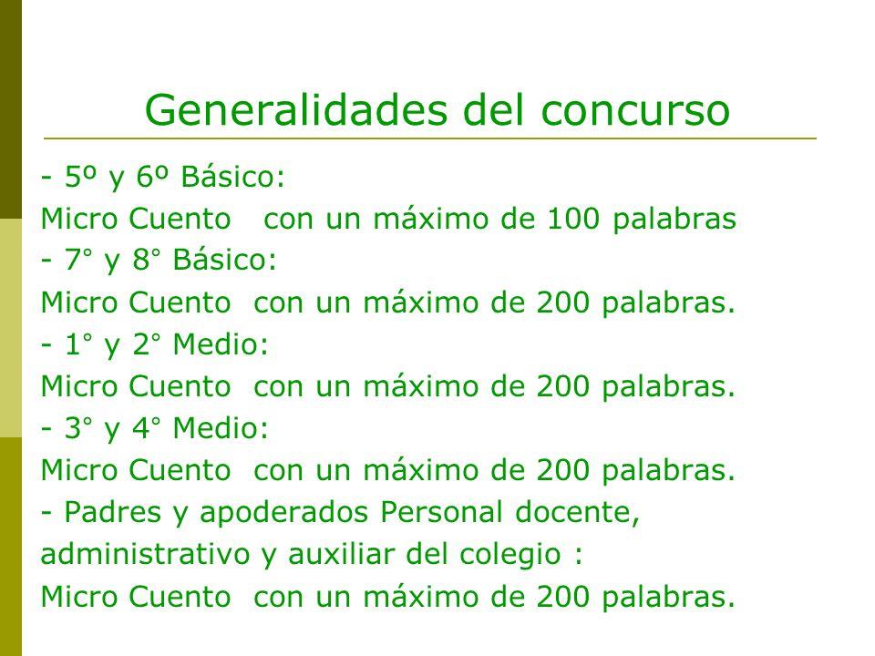 - 5º y 6º Básico: Micro Cuento con un máximo de 100 palabras - 7° y 8° Básico: Micro Cuento con un máximo de 200 palabras. - 1° y 2° Medio: Micro Cuen