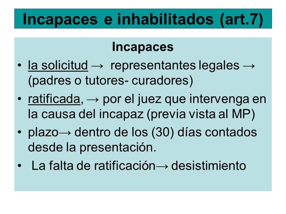Incapaces e inhabilitados (art.7) Incapaces la solicitud representantes legales (padres o tutores- curadores) ratificada, por el juez que intervenga e