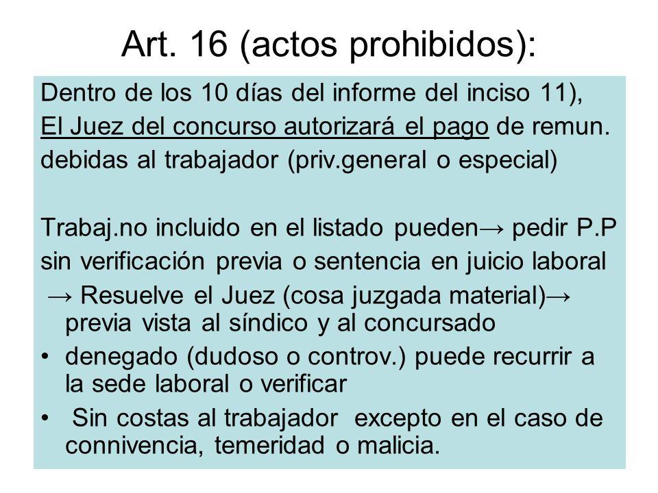 Art. 16 (actos prohibidos): Dentro de los 10 días del informe del inciso 11), El Juez del concurso autorizará el pago de remun. debidas al trabajador