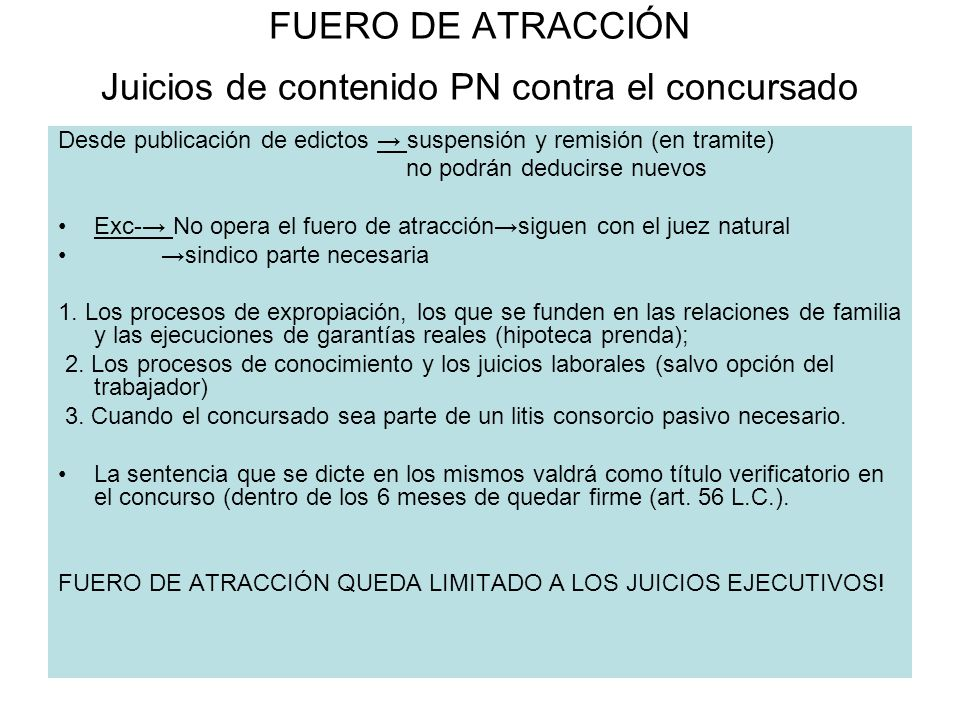 FUERO DE ATRACCIÓN Juicios de contenido PN contra el concursado Desde publicación de edictos suspensión y remisión (en tramite) no podrán deducirse nu