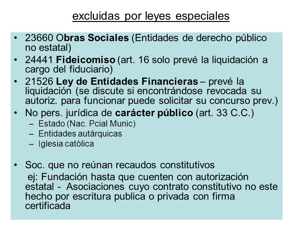 excluidas por leyes especiales 23660 Obras Sociales (Entidades de derecho público no estatal) 24441 Fideicomiso (art. 16 solo prevé la liquidación a c