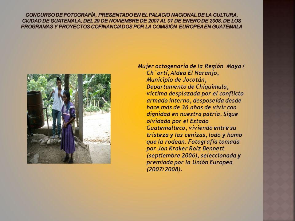 Mujer octogenaria de la Región Maya / Ch´ortí, Aldea El Naranjo, Municipio de Jocotán, Departamento de Chiquimula, víctima desplazada por el conflicto armado interno, desposeída desde hace más de 36 años de vivir con dignidad en nuestra patria.