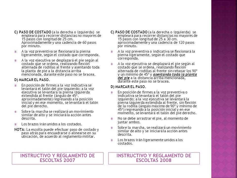 INSTRUCTIVO Y REGLAMENTO DE ESCOLTAS 2007 INSTRUCTIVO Y REGLAMENTO DE ESCOLTAS 2008 C) PASO DE COSTADO (a la derecha o izquierda) se empleará para rec