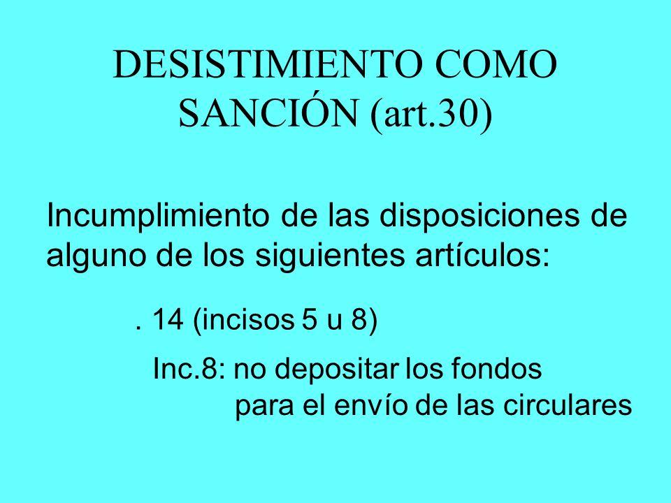 DESISTIMIENTO COMO SANCIÓN (art.30) Incumplimiento de las disposiciones de alguno de los siguientes artículos:. 14 (incisos 5 u 8) Inc.8: no depositar