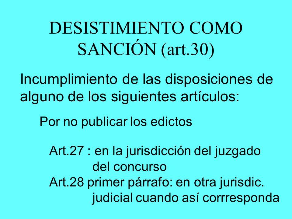 DESISTIMIENTO COMO SANCIÓN (art.30) Incumplimiento de las disposiciones de alguno de los siguientes artículos: Por no publicar los edictos Art.27 : en