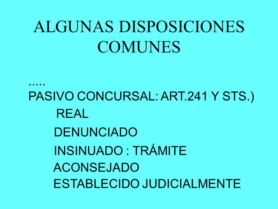 ALGUNAS DISPOSICIONES COMUNES..... PASIVO CONCURSAL: ART.241 Y STS.) REAL DENUNCIADO INSINUADO : TRÁMITE ACONSEJADO ESTABLECIDO JUDICIALMENTE