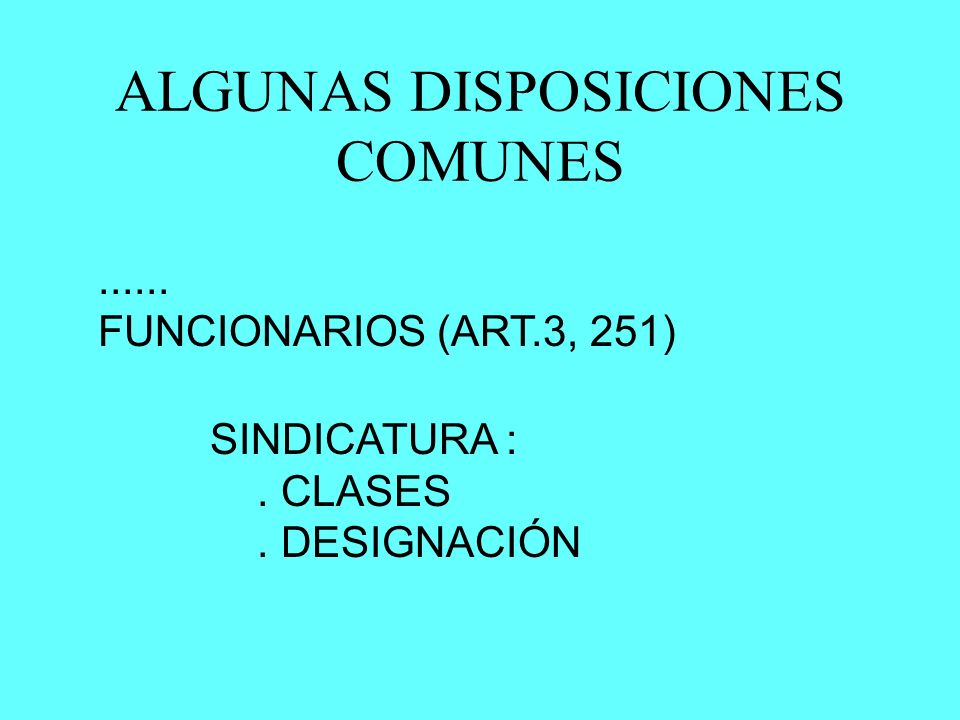 ALGUNAS DISPOSICIONES COMUNES...... FUNCIONARIOS (ART.3, 251) SINDICATURA :. CLASES. DESIGNACIÓN