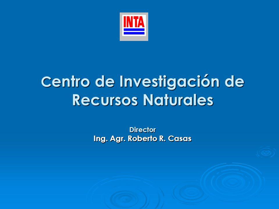 C entro de Investigación de Recursos Naturales Director Ing. Agr. Roberto R. Casas