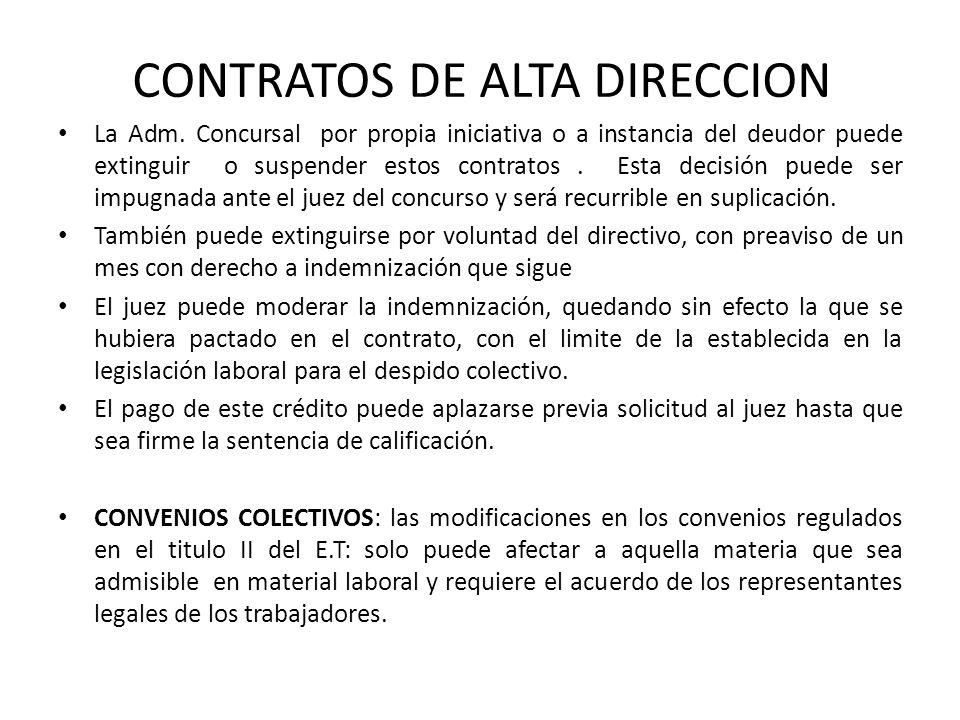CONTRATOS DE ALTA DIRECCION La Adm. Concursal por propia iniciativa o a instancia del deudor puede extinguir o suspender estos contratos. Esta decisió