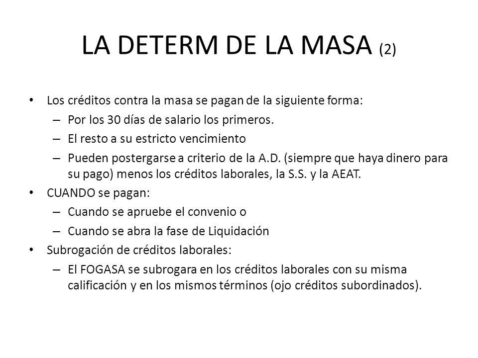 LA DETERM DE LA MASA (2) Los créditos contra la masa se pagan de la siguiente forma: – Por los 30 días de salario los primeros. – El resto a su estric
