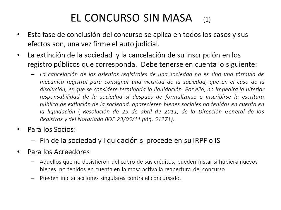 EL CONCURSO SIN MASA (1) Esta fase de conclusión del concurso se aplica en todos los casos y sus efectos son, una vez firme el auto judicial. La extin