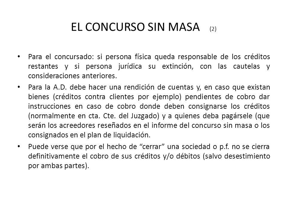 EL CONCURSO SIN MASA (2) Para el concursado: si persona física queda responsable de los créditos restantes y si persona jurídica su extinción, con las