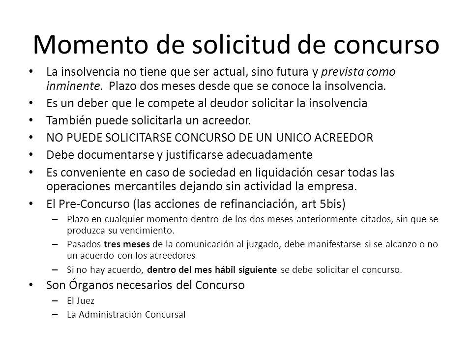 Momento de solicitud de concurso La insolvencia no tiene que ser actual, sino futura y prevista como inminente. Plazo dos meses desde que se conoce la