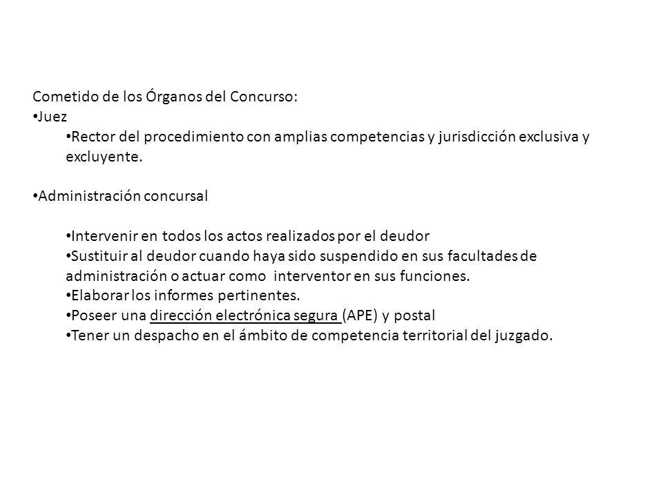 Cometido de los Órganos del Concurso: Juez Rector del procedimiento con amplias competencias y jurisdicción exclusiva y excluyente. Administración con