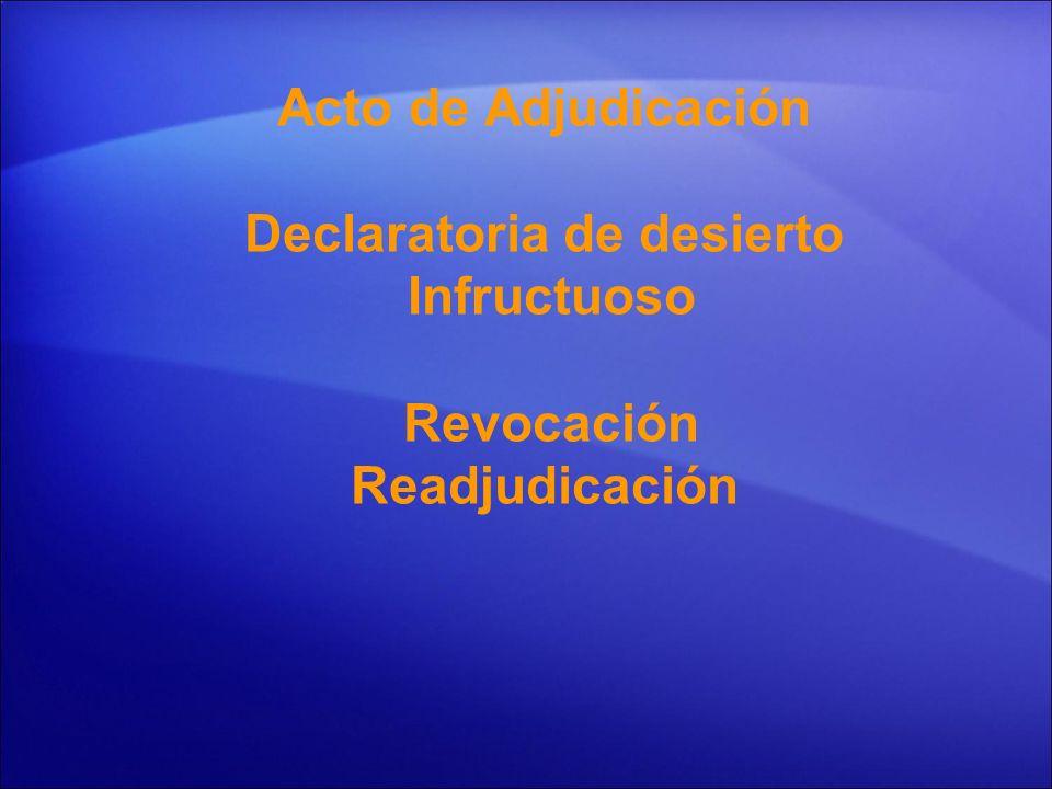 Acto de Adjudicación Declaratoria de desierto Infructuoso Revocación Readjudicación