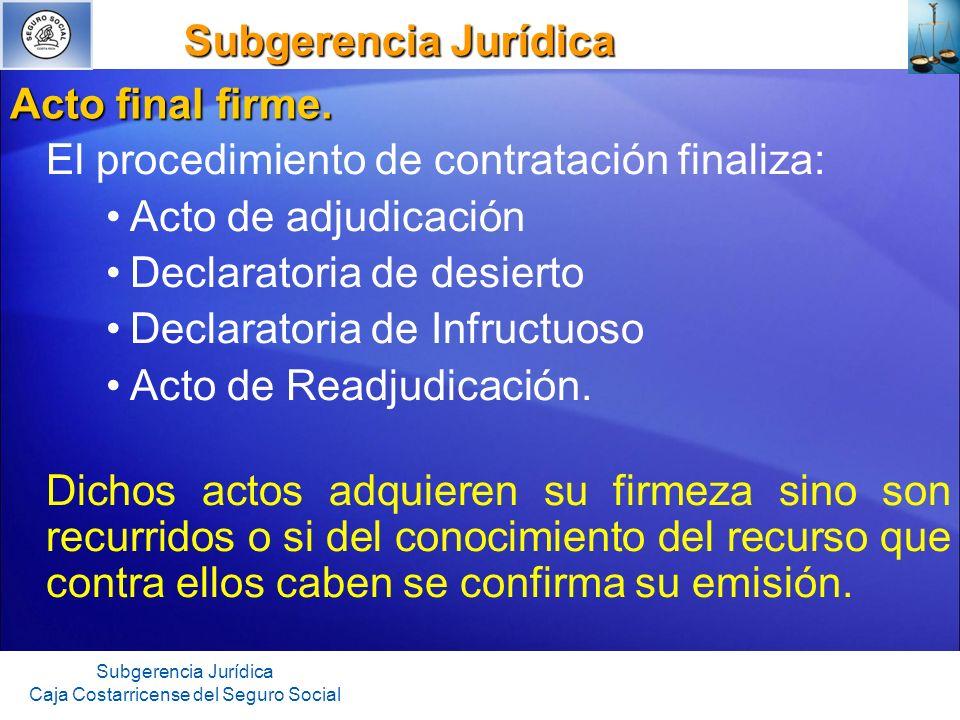 Subgerencia Jurídica Subgerencia Jurídica Subgerencia Jurídica Caja Costarricense del Seguro Social Acto final firme. El procedimiento de contratación