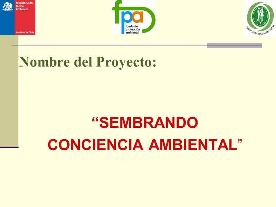 Nombre del Proyecto: SEMBRANDO CONCIENCIA AMBIENTAL