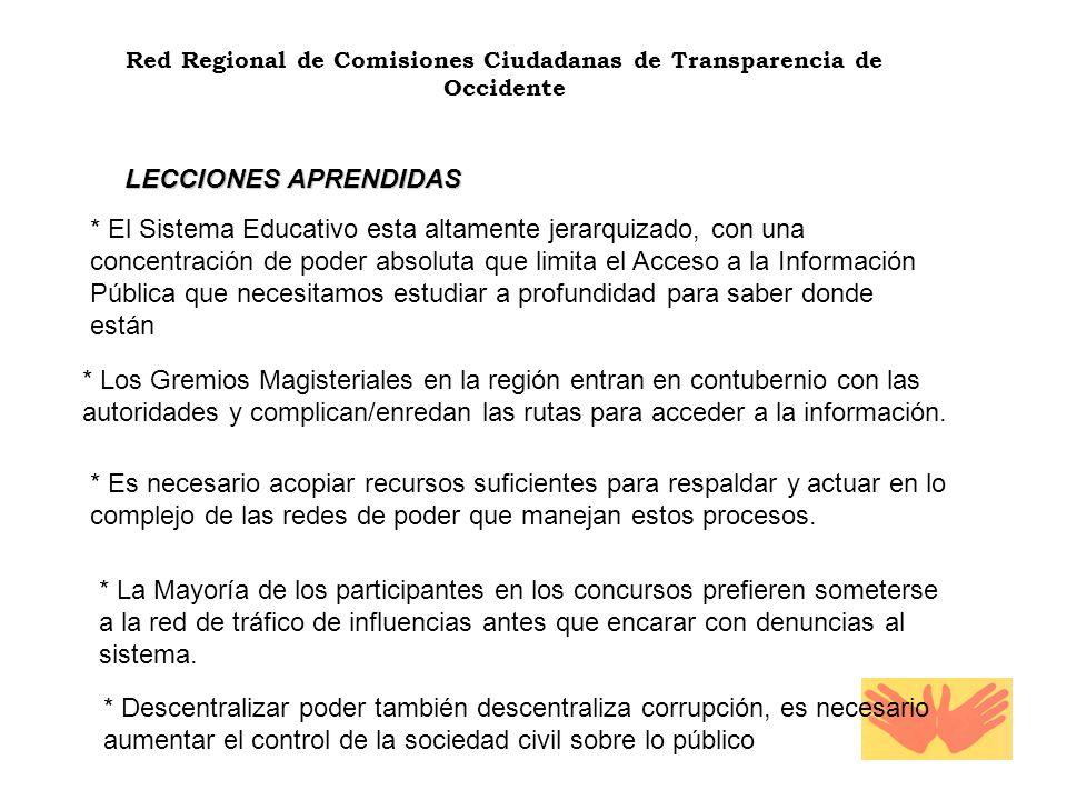 Red Regional de Comisiones Ciudadanas de Transparencia de Occidente LECCIONES APRENDIDAS * El Sistema Educativo esta altamente jerarquizado, con una c