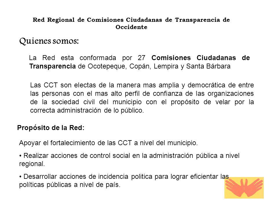 Quienes somos: La Red esta conformada por 27 Comisiones Ciudadanas de Transparencia de Ocotepeque, Copán, Lempira y Santa Bárbara Las CCT son electas
